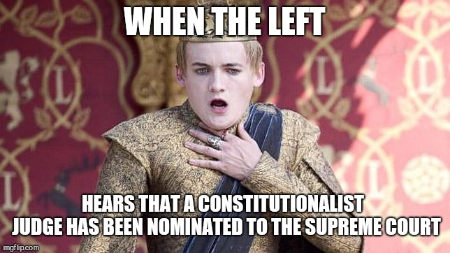 Game of thrones | WHEN THE LEFT HEARS THAT A CONSTITUTIONALIST  JUDGE HAS BEEN NOMINATED TO THE SUPREME COURT | image tagged in game of thrones,leftists,liberal problems | made w/ Imgflip meme maker