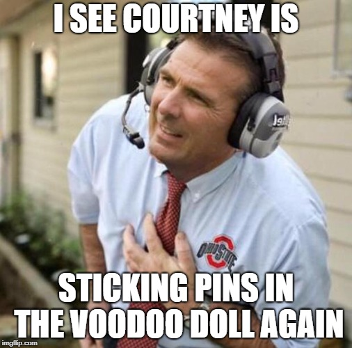 Urban Meyer | I SEE COURTNEY IS STICKING PINS IN THE VOODOO DOLL AGAIN | image tagged in urban meyer | made w/ Imgflip meme maker