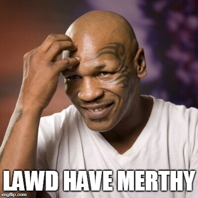 Mike Tyson  | LAWD HAVE MERTHY | image tagged in mike tyson | made w/ Imgflip meme maker
