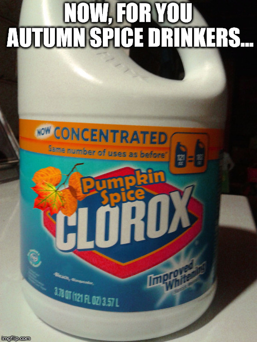 NOW, FOR YOU AUTUMN SPICE DRINKERS... | image tagged in pumpkin spice bleach | made w/ Imgflip meme maker