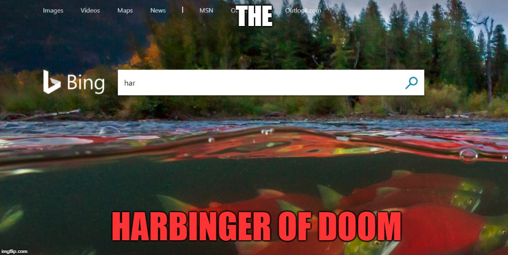 The Harbinger Of Doom | THE HARBINGER OF DOOM | image tagged in bing,memes | made w/ Imgflip meme maker