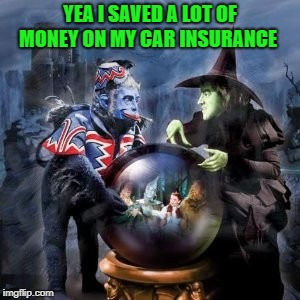 YEA I SAVED A LOT OF MONEY ON MY CAR INSURANCE | made w/ Imgflip meme maker