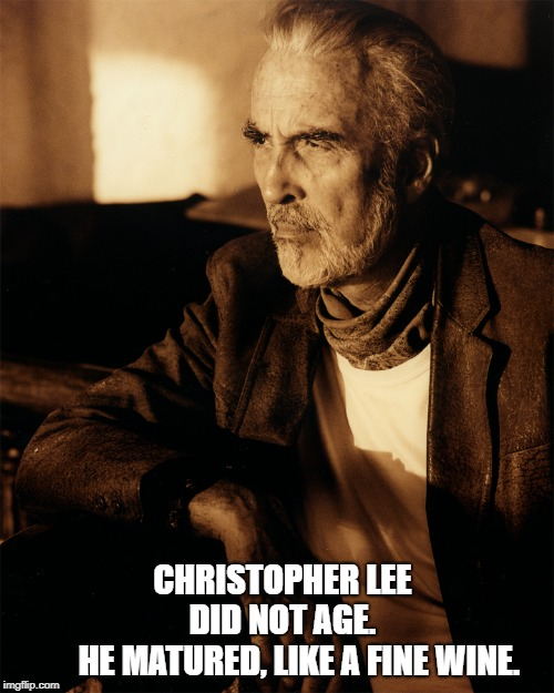 Christopher Lee | CHRISTOPHER LEE               DID NOT AGE.                HE MATURED, LIKE A FINE WINE. | image tagged in christopher lee,dracula,scaramanga,dooku,saruman | made w/ Imgflip meme maker
