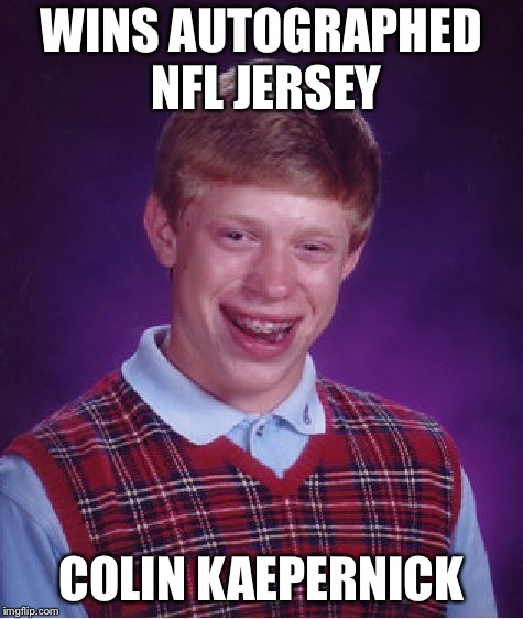Bad Luck Brian Meme | WINS AUTOGRAPHED NFL JERSEY COLIN KAEPERNICK | image tagged in memes,bad luck brian | made w/ Imgflip meme maker