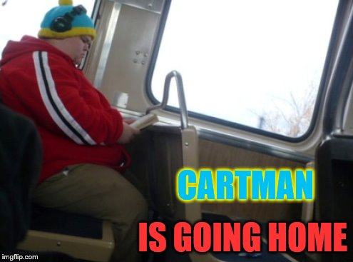 respect mah athoritah | CARTMAN IS GOING HOME | image tagged in south park,eric cartman,lookalike,funny | made w/ Imgflip meme maker