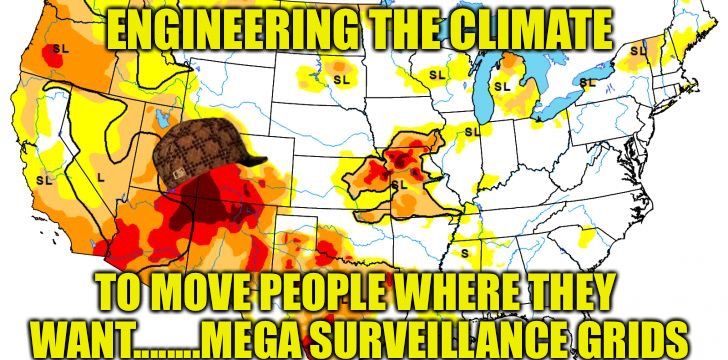 End Games  | ENGINEERING THE CLIMATE TO MOVE PEOPLE WHERE THEY WANT........MEGA SURVEILLANCE GRIDS | image tagged in geoengineering,the end,grid runner,surveillance,prison,drought | made w/ Imgflip meme maker