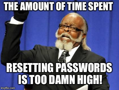 Too Damn High Meme | THE AMOUNT OF TIME SPENT RESETTING PASSWORDS IS TOO DAMN HIGH! | image tagged in memes,too damn high | made w/ Imgflip meme maker