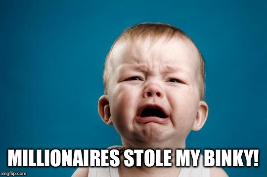 BABY CRYING | MILLIONAIRES STOLE MY BINKY! | image tagged in baby crying | made w/ Imgflip meme maker