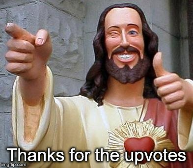 Jesus thanks you | Thanks for the upvotes | image tagged in jesus thanks you | made w/ Imgflip meme maker