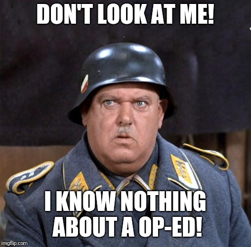 DON'T LOOK AT ME! I KNOW NOTHING ABOUT A OP-ED! | image tagged in sgt schultz | made w/ Imgflip meme maker