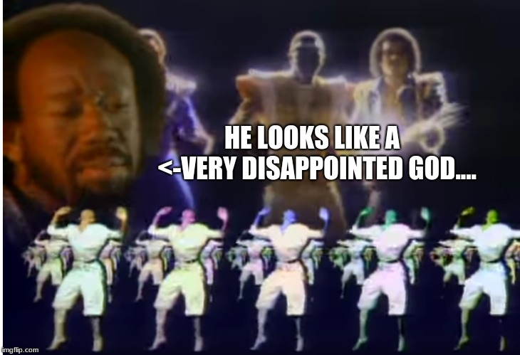 i paused it at the best time possible  TT TT i am pleased | HE LOOKS LIKE A  <-VERY DISAPPOINTED GOD.... | image tagged in memes,god,earth,wind,fire,disappointed | made w/ Imgflip meme maker