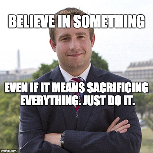 Seth rich |  BELIEVE IN SOMETHING; EVEN IF IT MEANS SACRIFICING EVERYTHING. JUST DO IT. | image tagged in seth rich | made w/ Imgflip meme maker