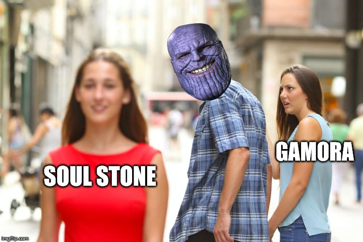 Distracted Boyfriend Meme | SOUL STONE GAMORA | image tagged in memes,distracted boyfriend | made w/ Imgflip meme maker