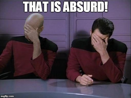 Double Facepalm | THAT IS ABSURD! | image tagged in double facepalm | made w/ Imgflip meme maker