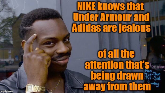 Roll Safe Think About It Meme | NIKE knows that Under Armour and Adidas are jealous of all the attention that's being drawn away from them | image tagged in memes,roll safe think about it | made w/ Imgflip meme maker