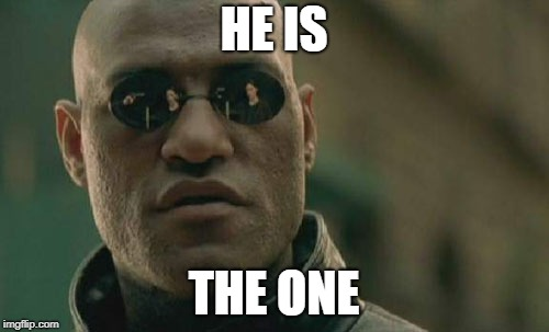 Matrix Morpheus Meme | HE IS THE ONE | image tagged in memes,matrix morpheus | made w/ Imgflip meme maker