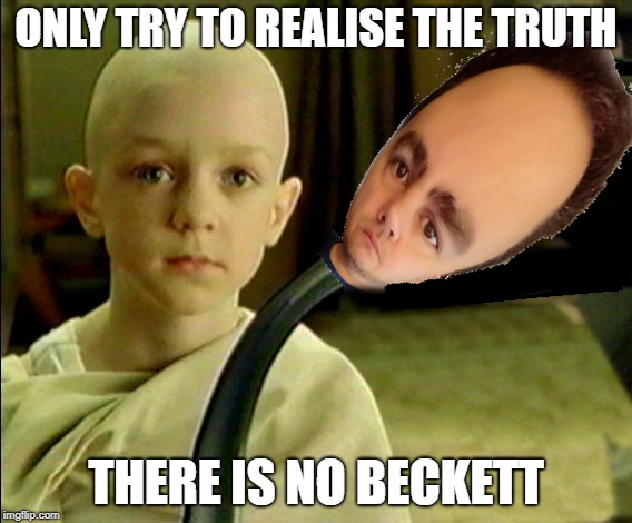 ONLY TRY TO REALISE THE TRUTH THERE IS NO BECKETT | made w/ Imgflip meme maker