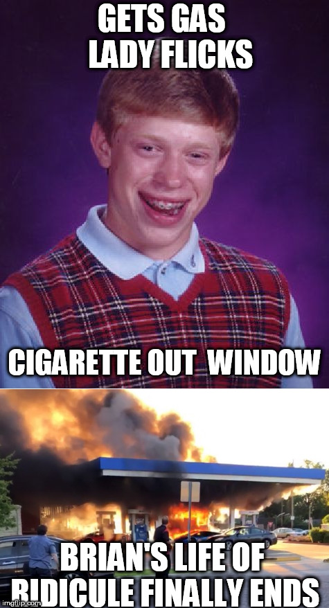 GETS GAS   LADY FLICKS CIGARETTE OUT  WINDOW BRIAN'S LIFE OF RIDICULE FINALLY ENDS | made w/ Imgflip meme maker
