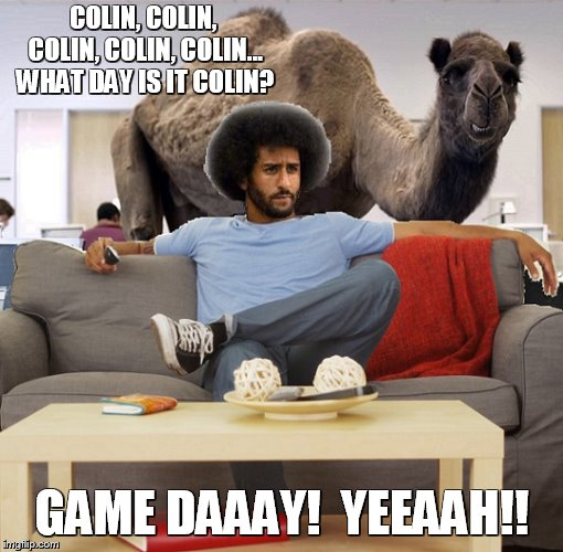 Guess What Day It Is..?! | COLIN, COLIN, COLIN, COLIN, COLIN... WHAT DAY IS IT COLIN? GAME DAAAY!  YEEAAH!! | image tagged in kaepernick,camel,hump day,game day | made w/ Imgflip meme maker