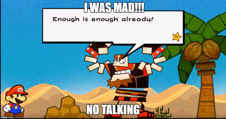 Do not Talk Once | I WAS MAD!!! NO TALKING | image tagged in super mario,funny,funny memes | made w/ Imgflip meme maker
