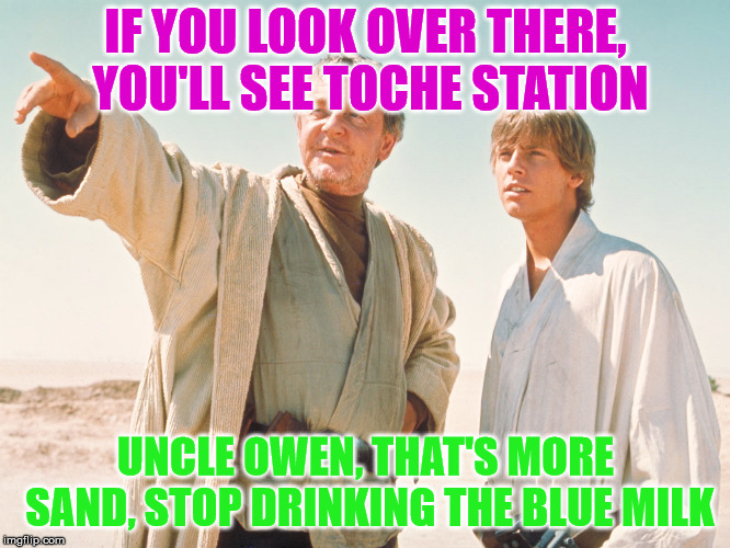 IF YOU LOOK OVER THERE, YOU'LL SEE TOCHE STATION UNCLE OWEN, THAT'S MORE SAND, STOP DRINKING THE BLUE MILK | image tagged in star wars,luke skywalker,drunk | made w/ Imgflip meme maker