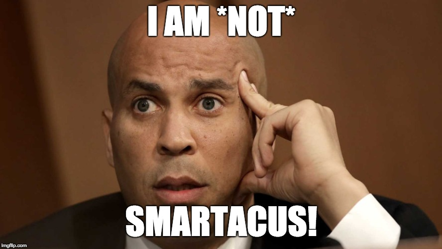 Booker is definitely not too Smartacus. | I AM *NOT* SMARTACUS! | image tagged in spartacus,democrat,stupid people | made w/ Imgflip meme maker