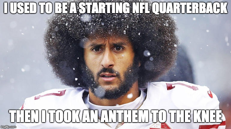 Used to be | I USED TO BE A STARTING NFL QUARTERBACK THEN I TOOK AN ANTHEM TO THE KNEE | image tagged in colin kaepernick,skyrim,knee,anthem,nfl | made w/ Imgflip meme maker