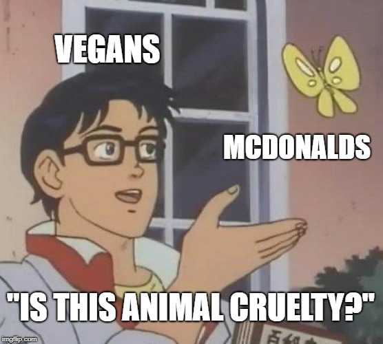 "Is This A Pigeon Meme | VEGANS MCDONALDS ""IS THIS ANIMAL CRUELTY?"" 