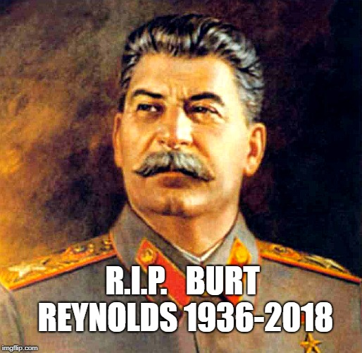 REST IN CCCPeace | R.I.P.   BURT REYNOLDS 1936-2018 | image tagged in soviet union,mustache,wrong guy,too soon,memorium | made w/ Imgflip meme maker