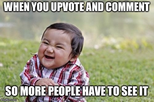 Evil Toddler Meme | WHEN YOU UPVOTE AND COMMENT SO MORE PEOPLE HAVE TO SEE IT | image tagged in memes,evil toddler | made w/ Imgflip meme maker