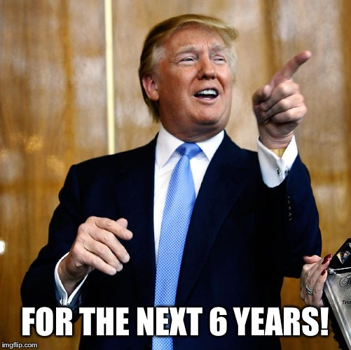 Donal Trump Birthday | FOR THE NEXT 6 YEARS! | image tagged in donal trump birthday | made w/ Imgflip meme maker