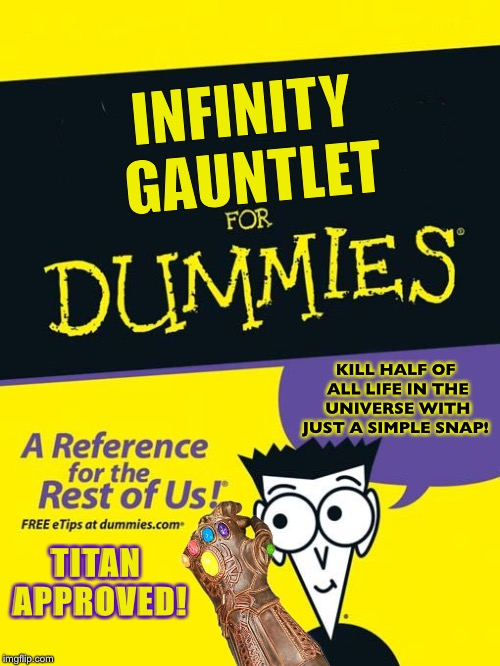But This....Does Put a Smile on My Face | INFINITY GAUNTLET KILL HALF OF ALL LIFE IN THE UNIVERSE WITH JUST A SIMPLE SNAP! TITAN APPROVED! | image tagged in for dummies book,infinity war,avengers infinity war | made w/ Imgflip meme maker