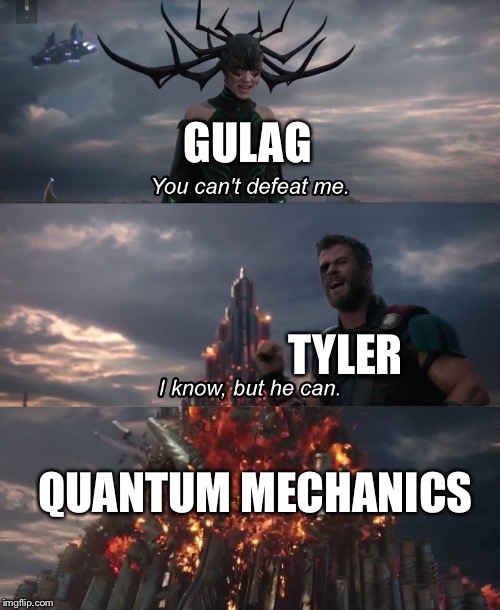 I know, but he can | GULAG TYLER QUANTUM MECHANICS | image tagged in i know but he can | made w/ Imgflip meme maker