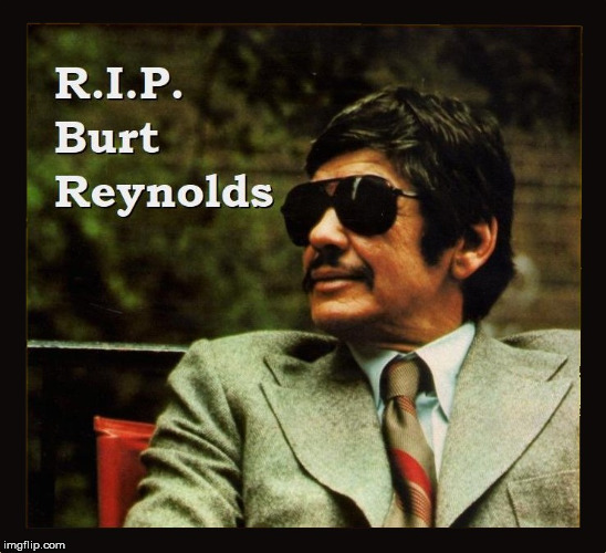 a sad day | image tagged in funny,burt reynolds,memes,news | made w/ Imgflip meme maker
