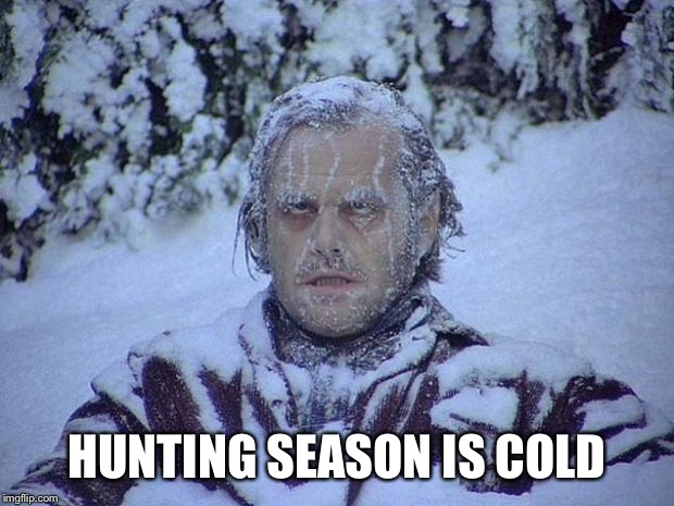 Jack Nicholson The Shining Snow Meme | HUNTING SEASON IS COLD | image tagged in memes,jack nicholson the shining snow | made w/ Imgflip meme maker