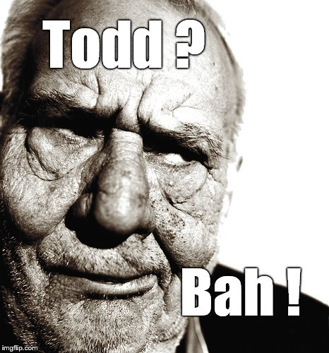 Skeptical old man | Todd ? Bah ! | image tagged in skeptical old man | made w/ Imgflip meme maker