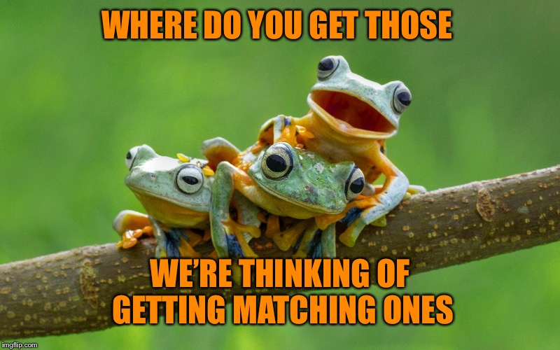 WHERE DO YOU GET THOSE WE'RE THINKING OF GETTING MATCHING ONES | made w/ Imgflip meme maker