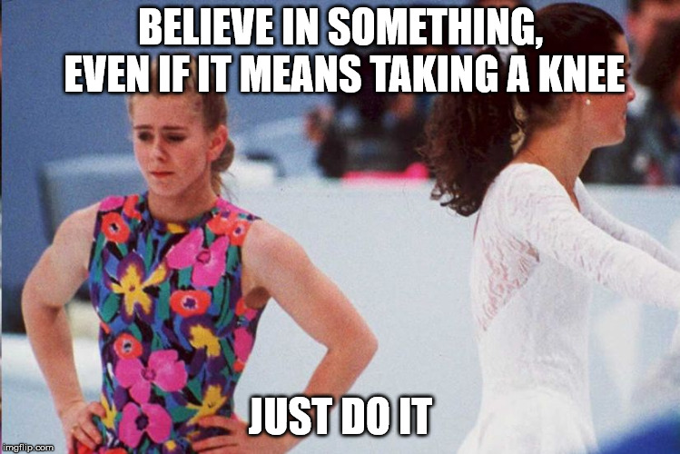 take a knee | BELIEVE IN SOMETHING, EVEN IF IT MEANS TAKING A KNEE JUST DO IT | image tagged in nike,just do it,ice skating | made w/ Imgflip meme maker
