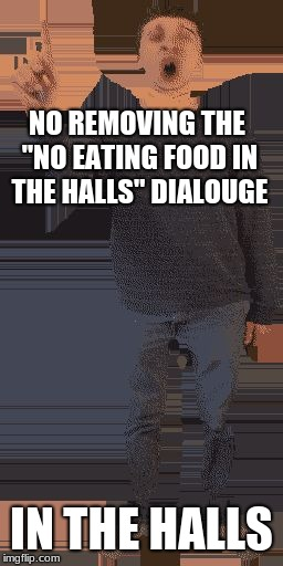 "baldi principal |  NO REMOVING THE ""NO EATING FOOD IN THE HALLS"" DIALOUGE; IN THE HALLS 