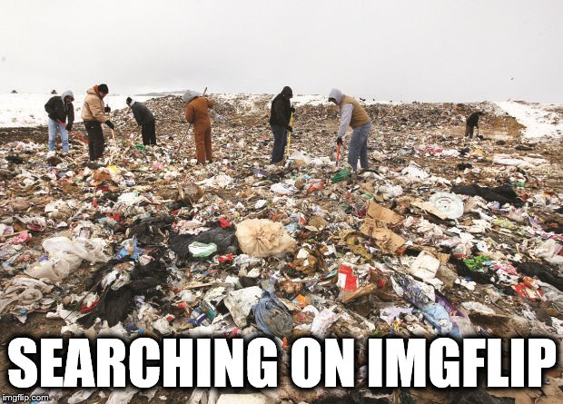 SEARCHING ON IMGFLIP | made w/ Imgflip meme maker