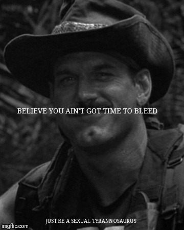 BELIEVE YOU AIN'T GOT TIME TO BLEED JUST BE A SEXUAL TYRANNOSAURUS | image tagged in predator,jesse ventura,colin kaepernick,nike | made w/ Imgflip meme maker