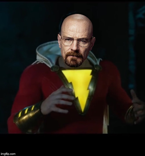 Say my name | image tagged in shazam,breaking bad,breaking bad - say my name,DC_Cinematic | made w/ Imgflip meme maker