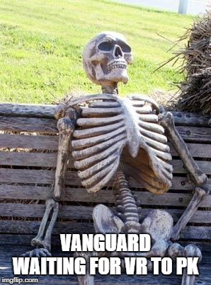Waiting Skeleton Meme | VANGUARD WAITING FOR VR TO PK | image tagged in memes,waiting skeleton | made w/ Imgflip meme maker