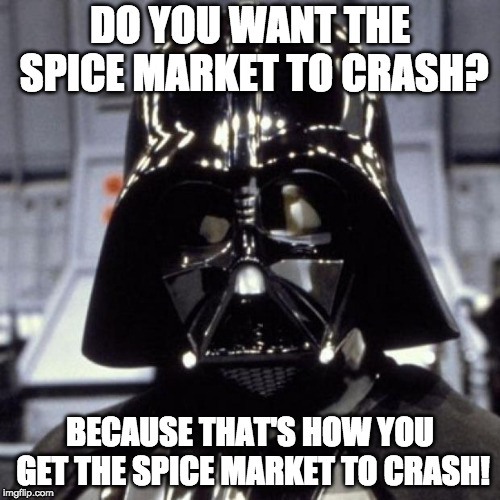 Darth Vader | DO YOU WANT THE SPICE MARKET TO CRASH? BECAUSE THAT'S HOW YOU GET THE SPICE MARKET TO CRASH! | image tagged in darth vader | made w/ Imgflip meme maker