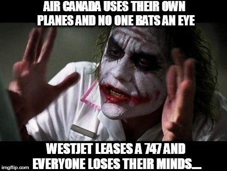 Air Canada Vs West Jet's -- Plane Purchasing Program.. | AIR CANADA USES THEIR OWN PLANES AND NO ONE BATS AN EYE WESTJET LEASES A 747 AND EVERYONE LOSES THEIR MINDS.... | image tagged in joker everyone loses their minds | made w/ Imgflip meme maker