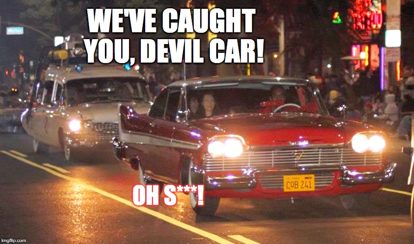If you let these two cars meet together, we're all doomed. |  WE'VE CAUGHT YOU, DEVIL CAR! OH S***! | image tagged in ghostbusters,cars,we're all doomed,memes,oh shit | made w/ Imgflip meme maker