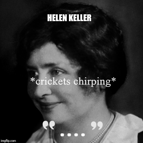 Last one...I swear....maybe.... | HELEN KELLER | image tagged in helen keller,colin kaepernick,nike,funny | made w/ Imgflip meme maker