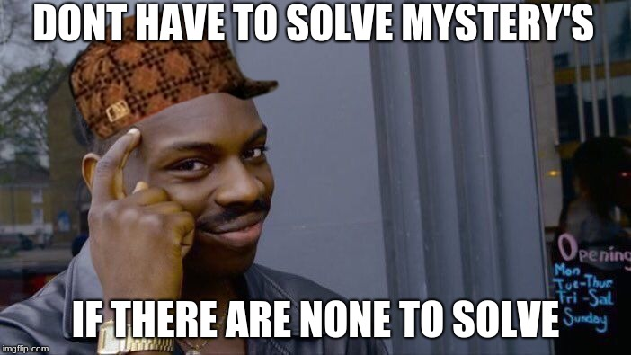 Roll Safe Think About It Meme | DONT HAVE TO SOLVE MYSTERY'S IF THERE ARE NONE TO SOLVE | image tagged in memes,roll safe think about it,scumbag | made w/ Imgflip meme maker