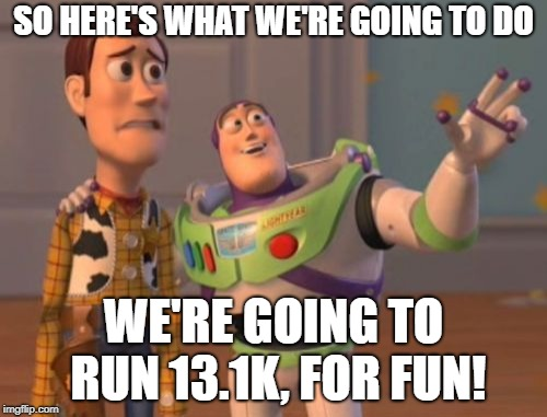 13k | SO HERE'S WHAT WE'RE GOING TO DO WE'RE GOING TO RUN 13.1K, FOR FUN! | image tagged in memes,131k,running,running funny,x x everywhere | made w/ Imgflip meme maker