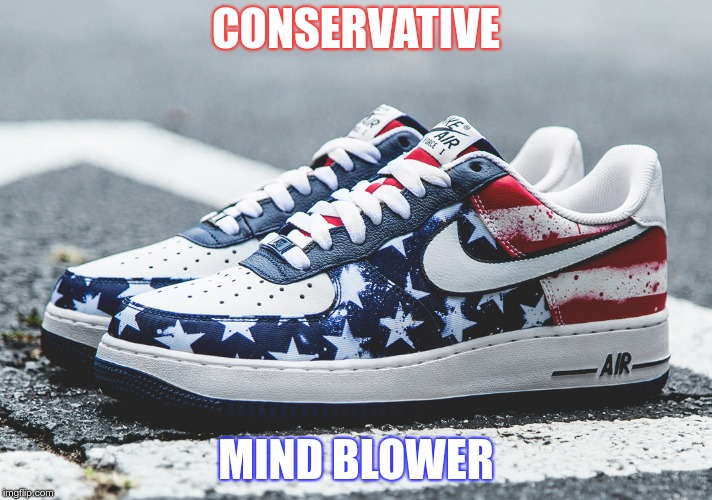 Now what? | CONSERVATIVE MIND BLOWER | image tagged in nike,trump,republican | made w/ Imgflip meme maker